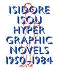 0017. Isidore Isou, Hypergraphic Novels 1950-1984