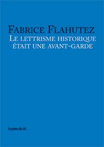 0012. Fabrice Flahutez, Le lettrisme historique était une avant-garde